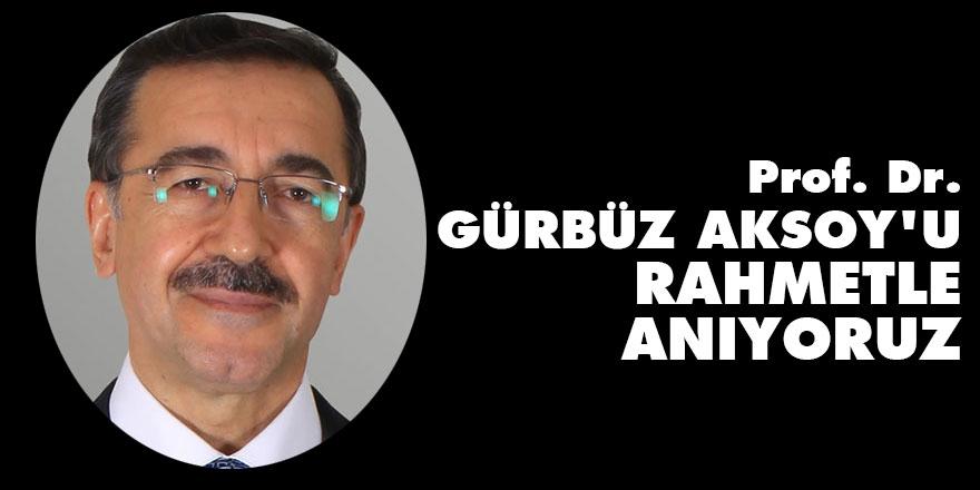 Prof. Dr. Gürbüz Aksoy'u 1. vefat yıldönümünde rahmetle anıyoruz