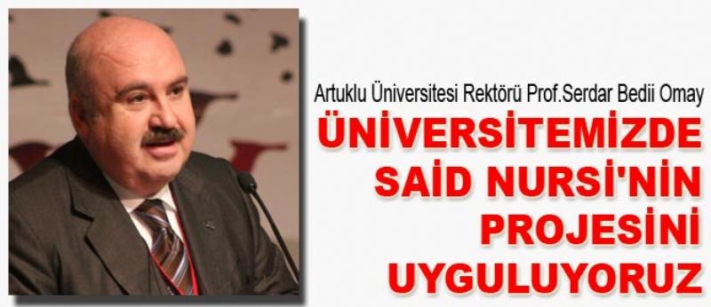Üniversitemizde Said Nursi'nin projesini uyguluyoruz