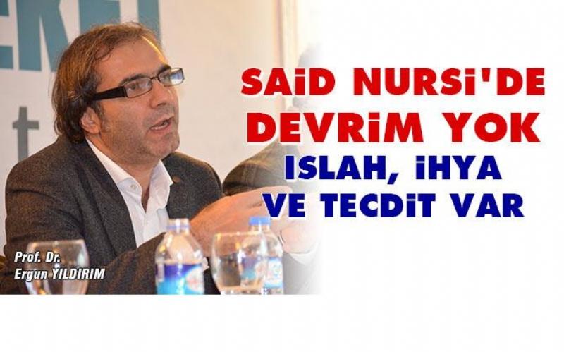 Said Nursi'de devrim yok ıslah, ihya ve tecdit var